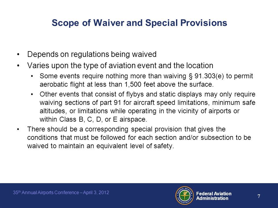 Federal Aviation Administration 7 35 th Annual Airports Conference – April 3, 2012 Scope of Waiver and Special Provisions Depends on regulations being