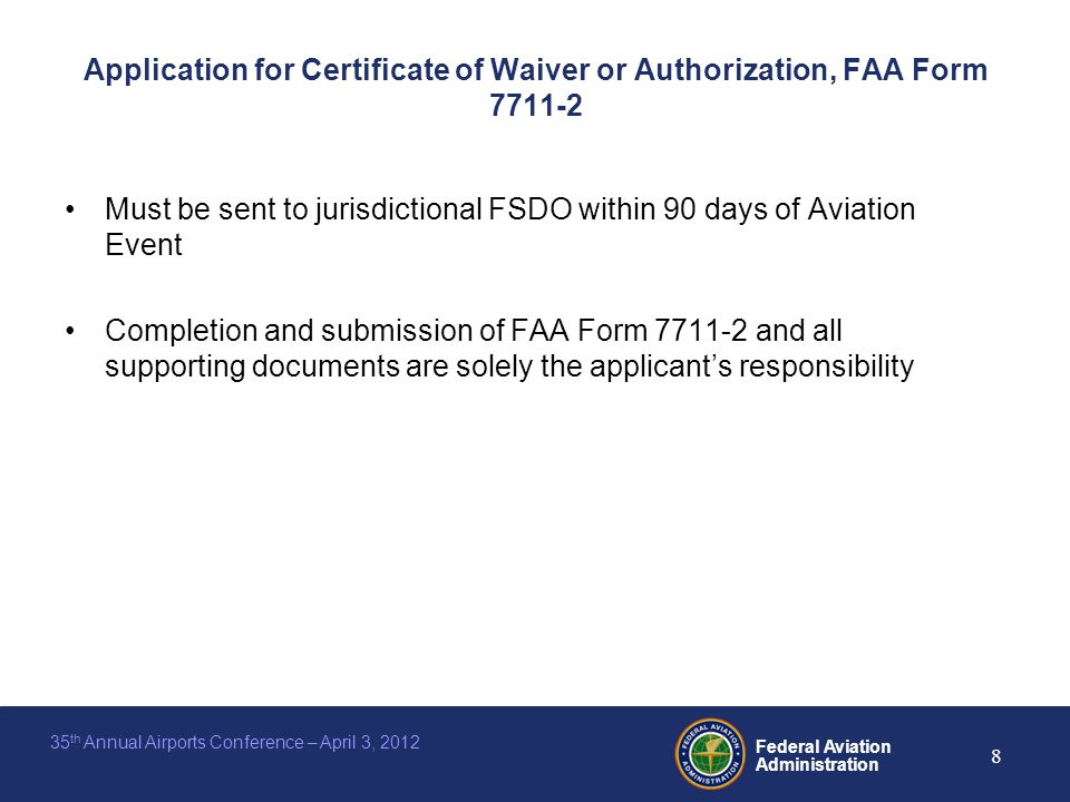 Federal Aviation Administration 8 35 th Annual Airports Conference – April 3, 2012 Application for Certificate of Waiver or Authorization, FAA Form 77