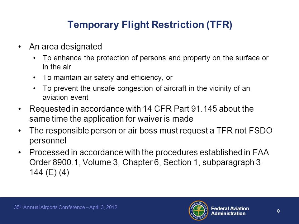 Federal Aviation Administration 9 35 th Annual Airports Conference – April 3, 2012 Temporary Flight Restriction (TFR) An area designated To enhance th