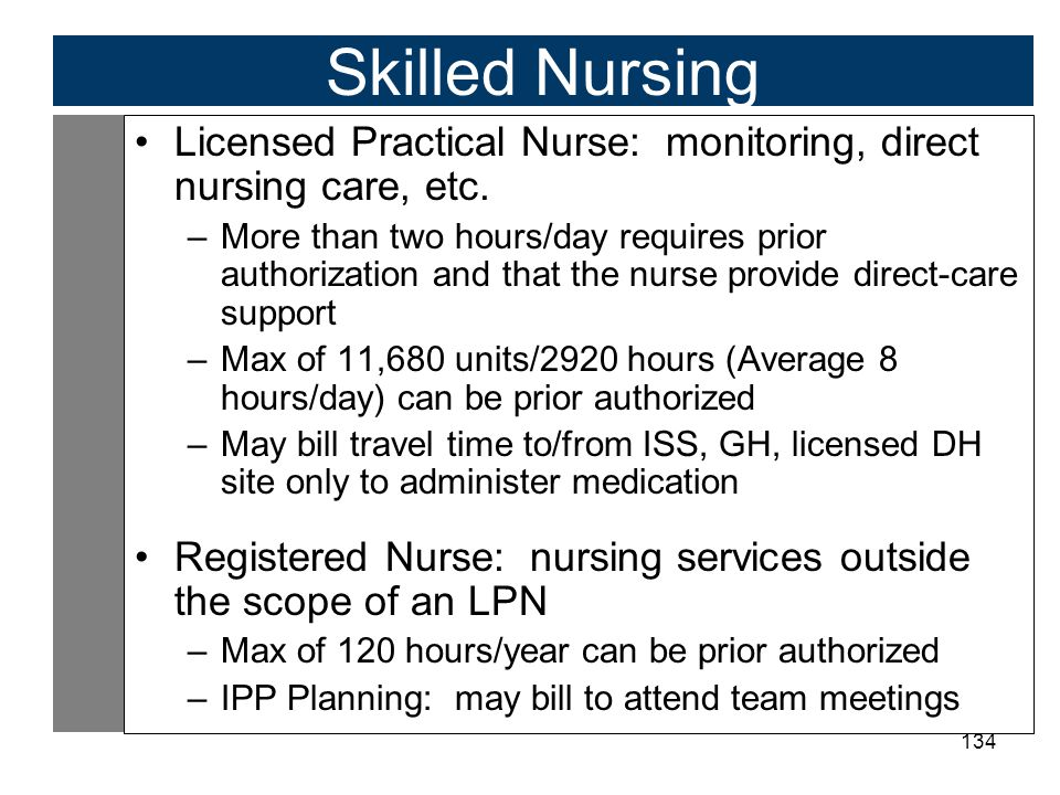 134 Skilled Nursing Licensed Practical Nurse: monitoring, direct nursing care, etc.