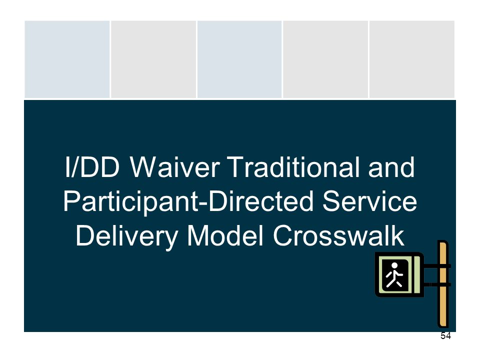 54 I/DD Waiver Traditional and Participant-Directed Service Delivery Model Crosswalk