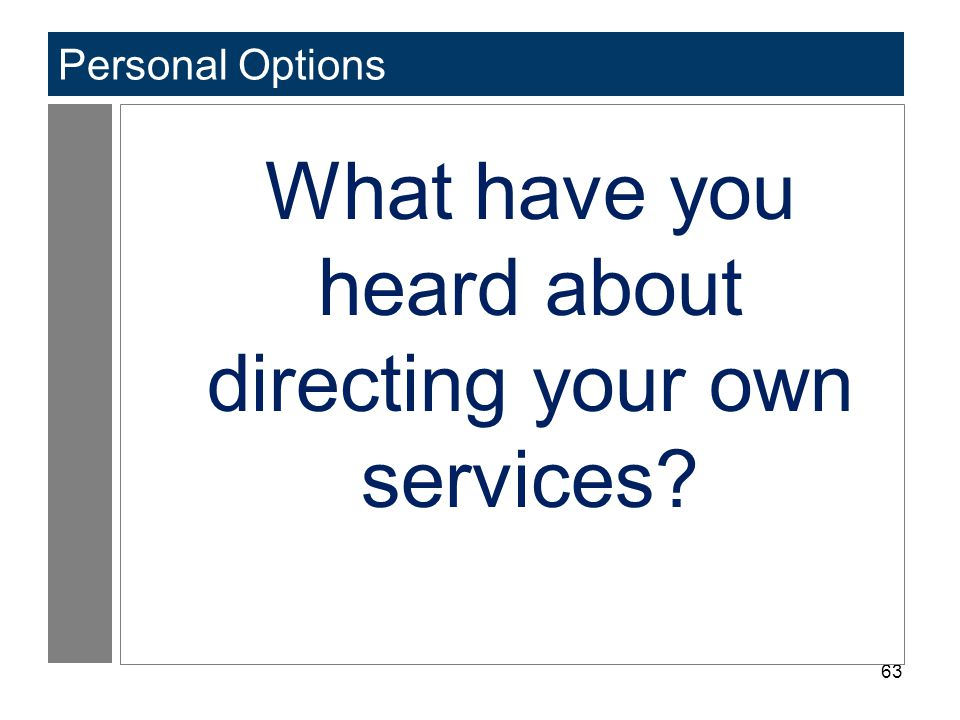 63 Personal Options What have you heard about directing your own services?