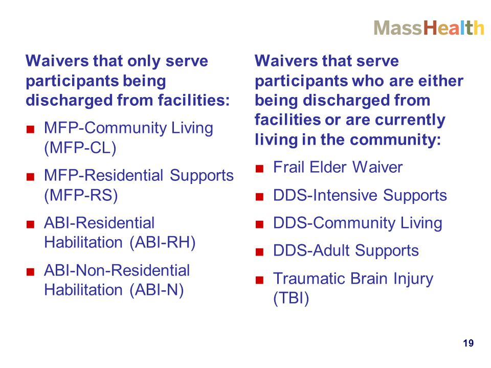 Waivers that only serve participants being discharged from facilities: ■MFP-Community Living (MFP-CL) ■MFP-Residential Supports (MFP-RS) ■ABI-Resident