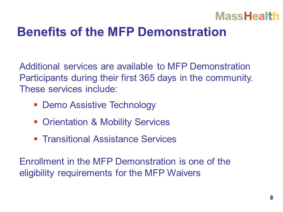 Benefits of the MFP Demonstration Additional services are available to MFP Demonstration Participants during their first 365 days in the community.