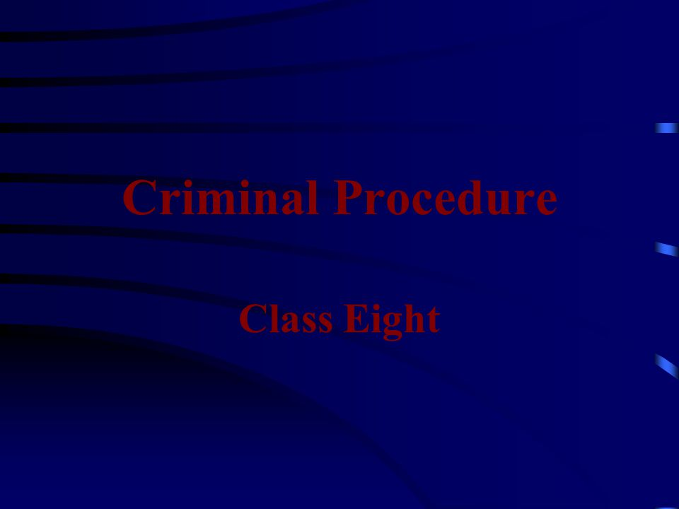 Criminal Procedure Class Eight