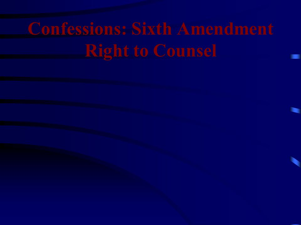 Confessions: Sixth Amendment Right to Counsel