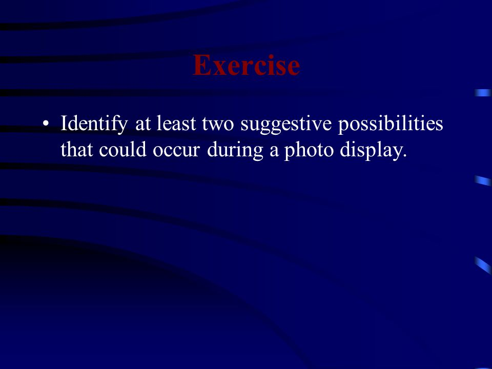 Exercise Identify at least two suggestive possibilities that could occur during a photo display.