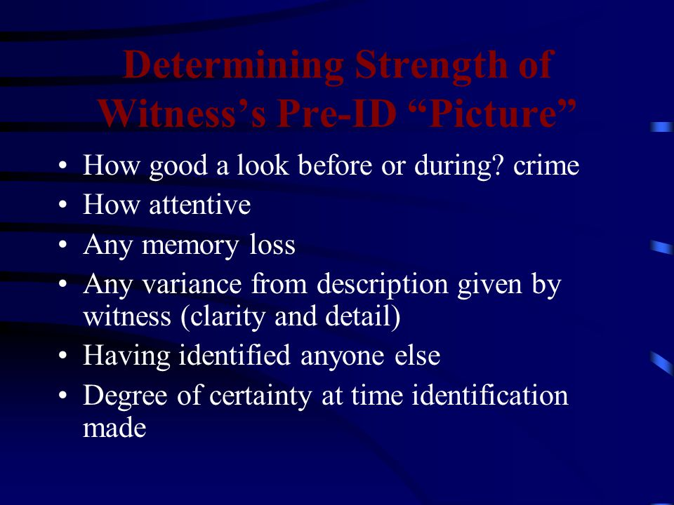 Determining Strength of Witness's Pre-ID Picture How good a look before or during.