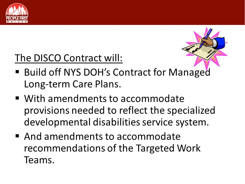 DISCO Contract The DISCO Contract will:  Build off NYS DOH's Contract for Managed Long-term Care Plans.