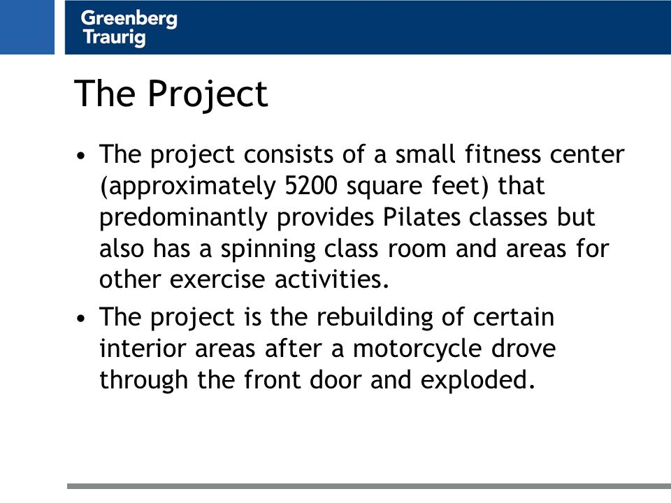 The Project The project consists of a small fitness center (approximately 5200 square feet) that predominantly provides Pilates classes but also has a spinning class room and areas for other exercise activities.