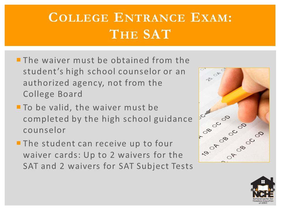  The waiver must be obtained from the student's high school counselor or an authorized agency, not from the College Board  To be valid, the waiver m