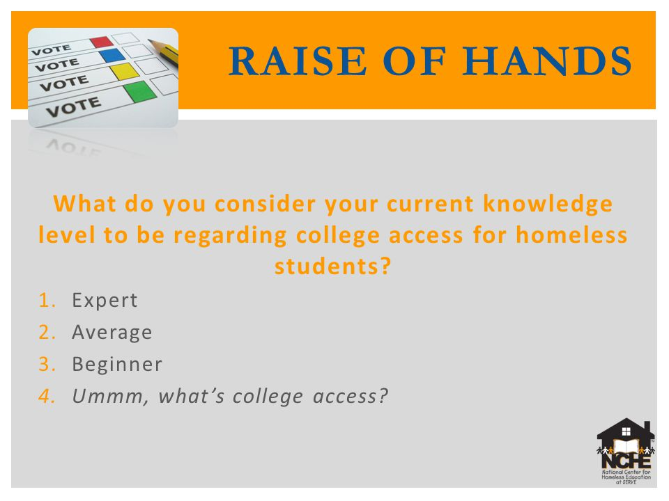 What do you consider your current knowledge level to be regarding college access for homeless students? 1.Expert 2.Average 3.Beginner 4.Ummm, what's c