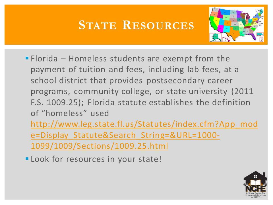  Florida – Homeless students are exempt from the payment of tuition and fees, including lab fees, at a school district that provides postsecondary ca