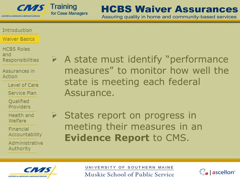 Introduction Waiver Basics HCBS Roles and Responsibilities Assurances in Action Level of Care Service Plan Qualified Providers Health and Welfare Fina