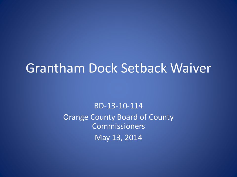 Grantham Dock Setback Waiver BD-13-10-114 Orange County Board of County Commissioners May 13, 2014