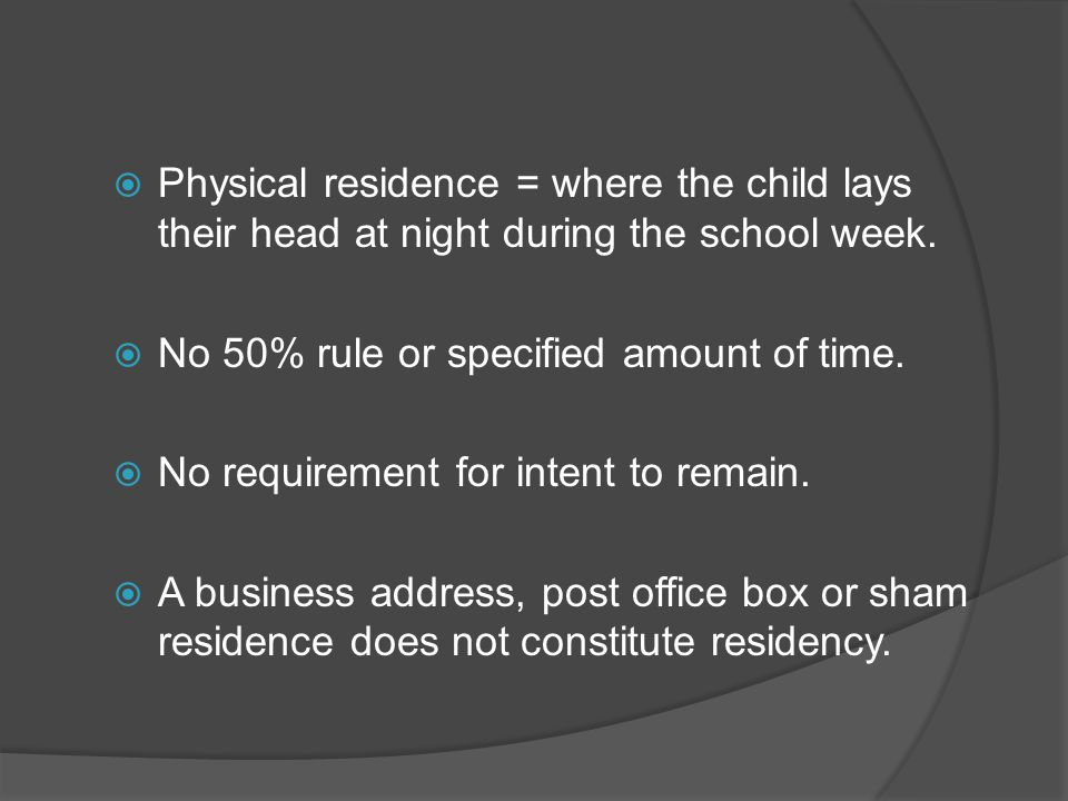  Physical residence = where the child lays their head at night during the school week.