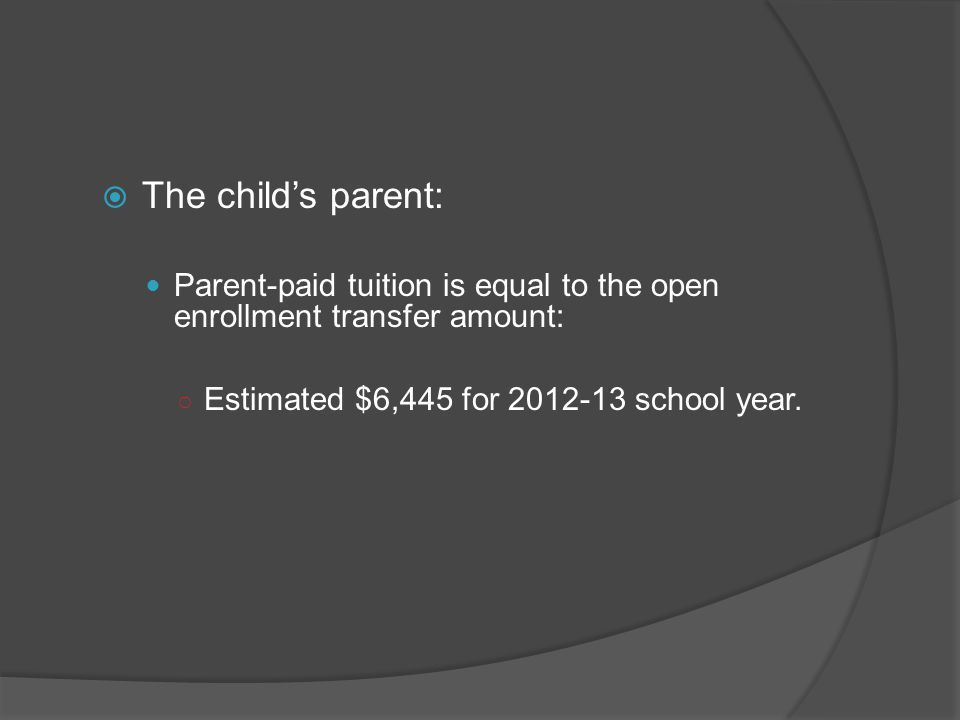  The child's parent: Parent-paid tuition is equal to the open enrollment transfer amount: ○ Estimated $6,445 for 2012-13 school year.