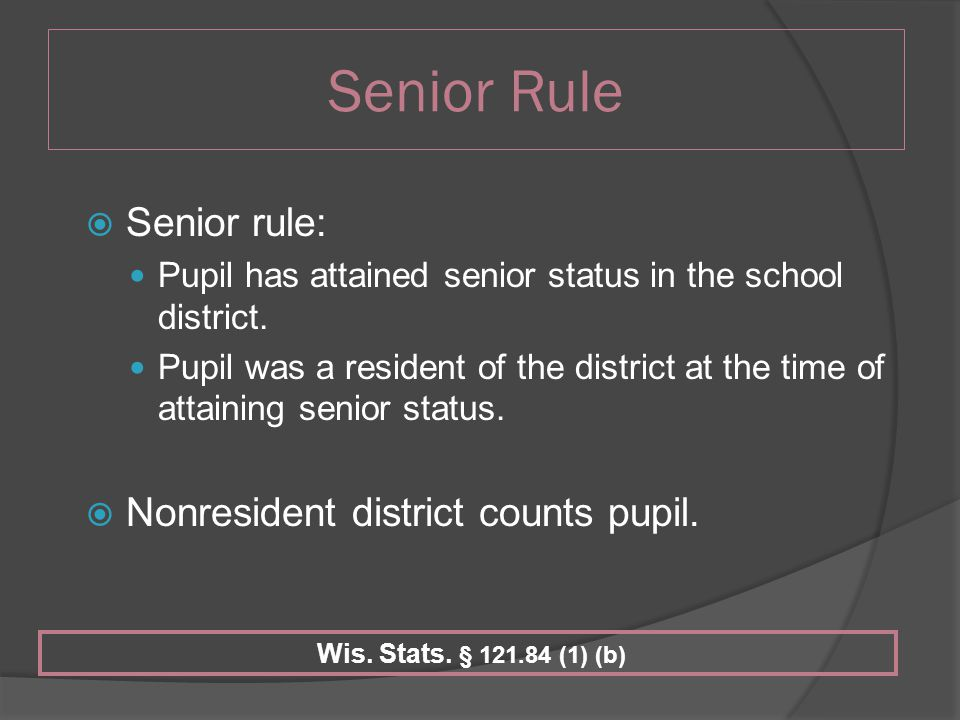 Senior Rule  Senior rule: Pupil has attained senior status in the school district.