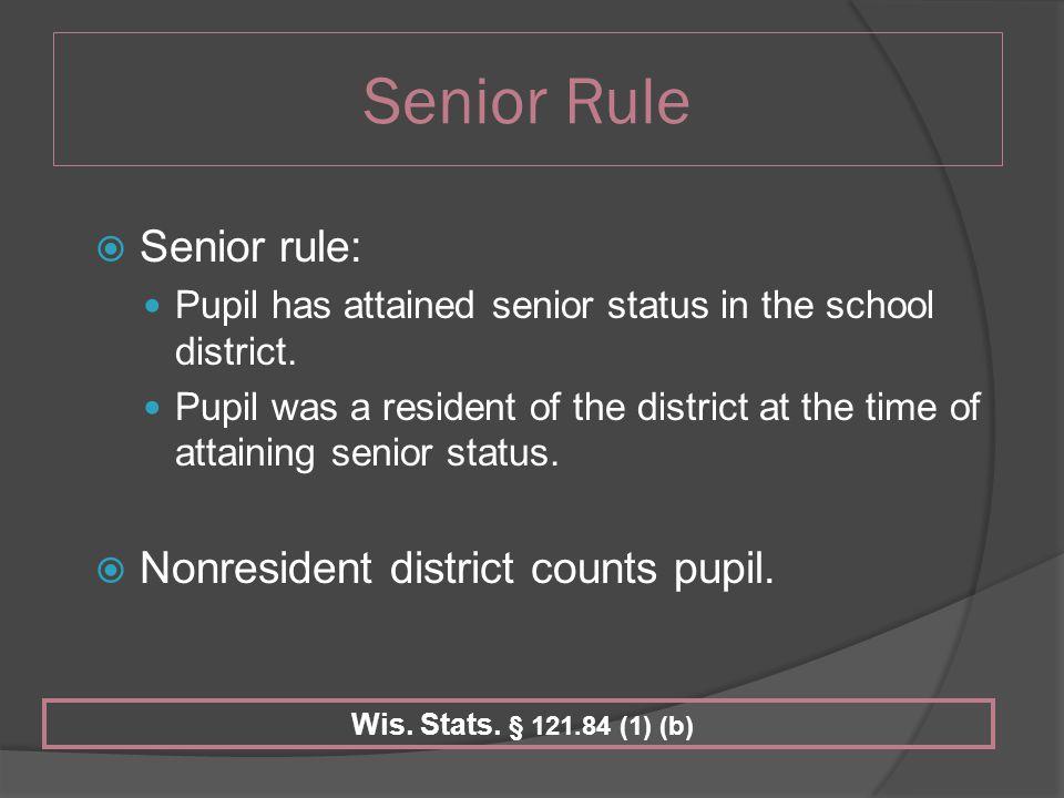Senior Rule  Senior rule: Pupil has attained senior status in the school district.