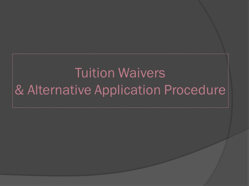 Tuition Waivers & Alternative Application Procedure