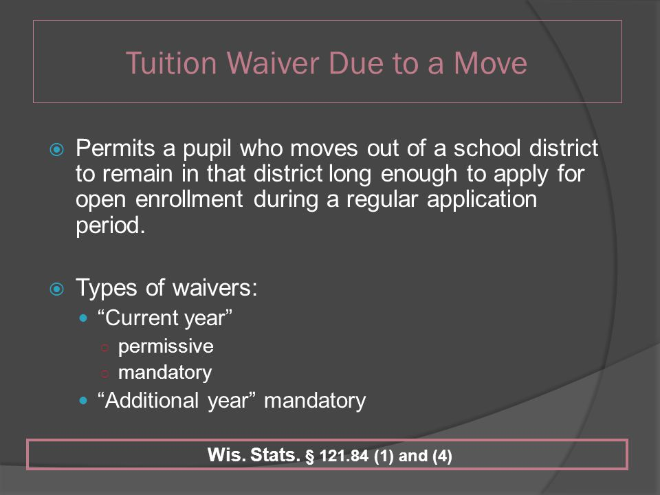 Tuition Waiver Due to a Move  Permits a pupil who moves out of a school district to remain in that district long enough to apply for open enrollment during a regular application period.