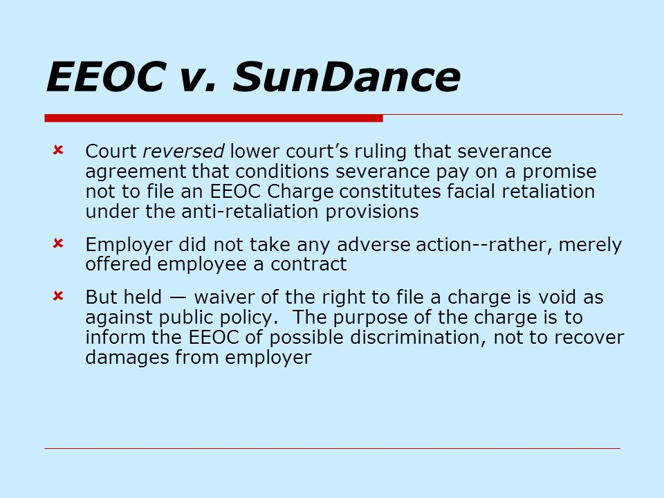EEOC v. SunDance  Court reversed lower court's ruling that severance agreement that conditions severance pay on a promise not to file an EEOC Charge