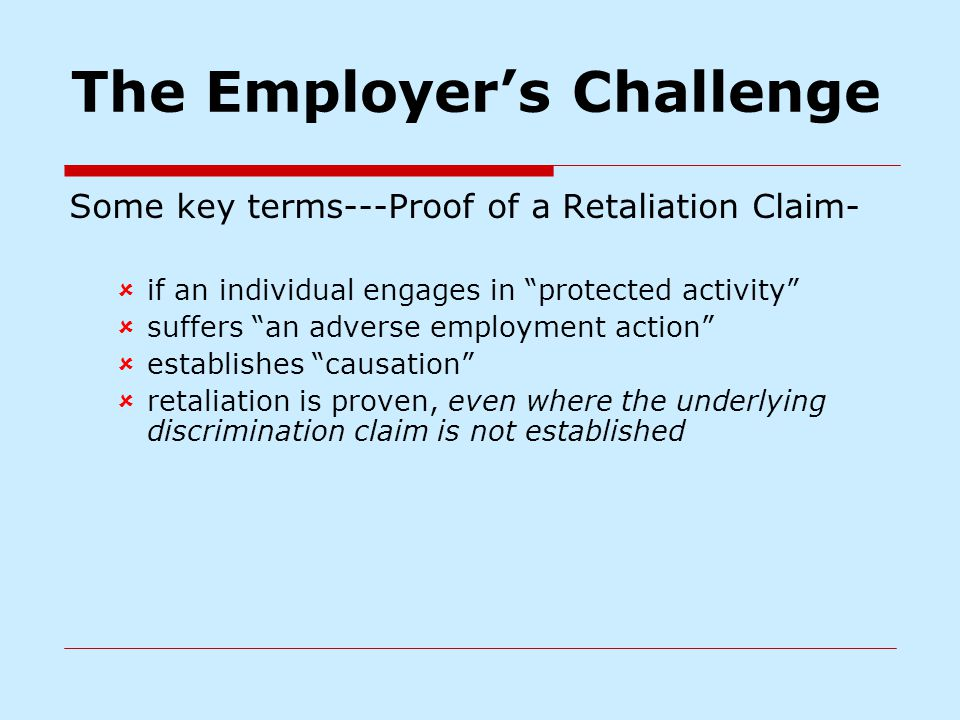 "Some key terms---Proof of a Retaliation Claim-  if an individual engages in ""protected activity""  suffers ""an adverse employment action""  establish"