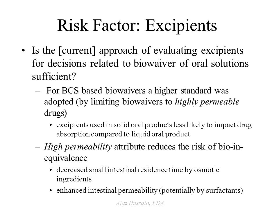 Ajaz Hussain, FDA Risk Factor: Excipients Is the [current] approach of evaluating excipients for decisions related to biowaiver of oral solutions sufficient.