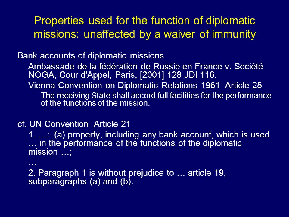 Properties used for the function of diplomatic missions: unaffected by a waiver of immunity Bank accounts of diplomatic missions Ambassade de la fédération de Russie en France v.