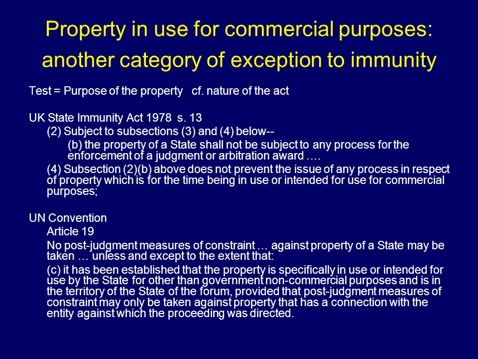 Property in use for commercial purposes: another category of exception to immunity Test = Purpose of the property cf.