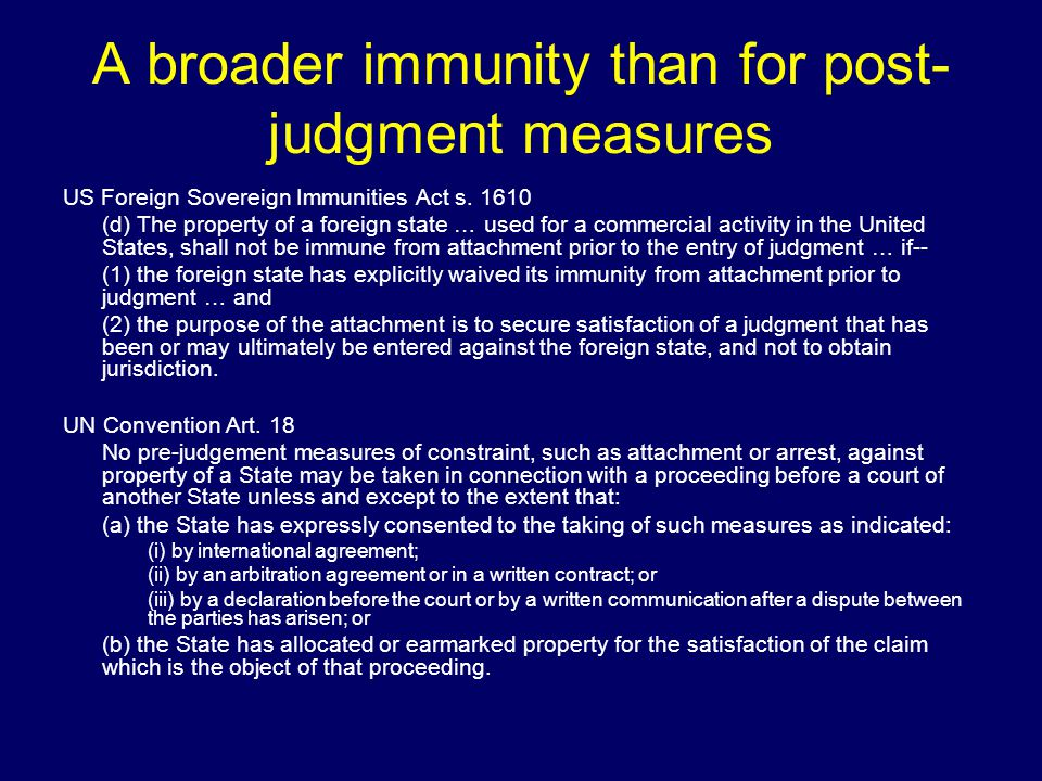 A broader immunity than for post- judgment measures US Foreign Sovereign Immunities Act s.
