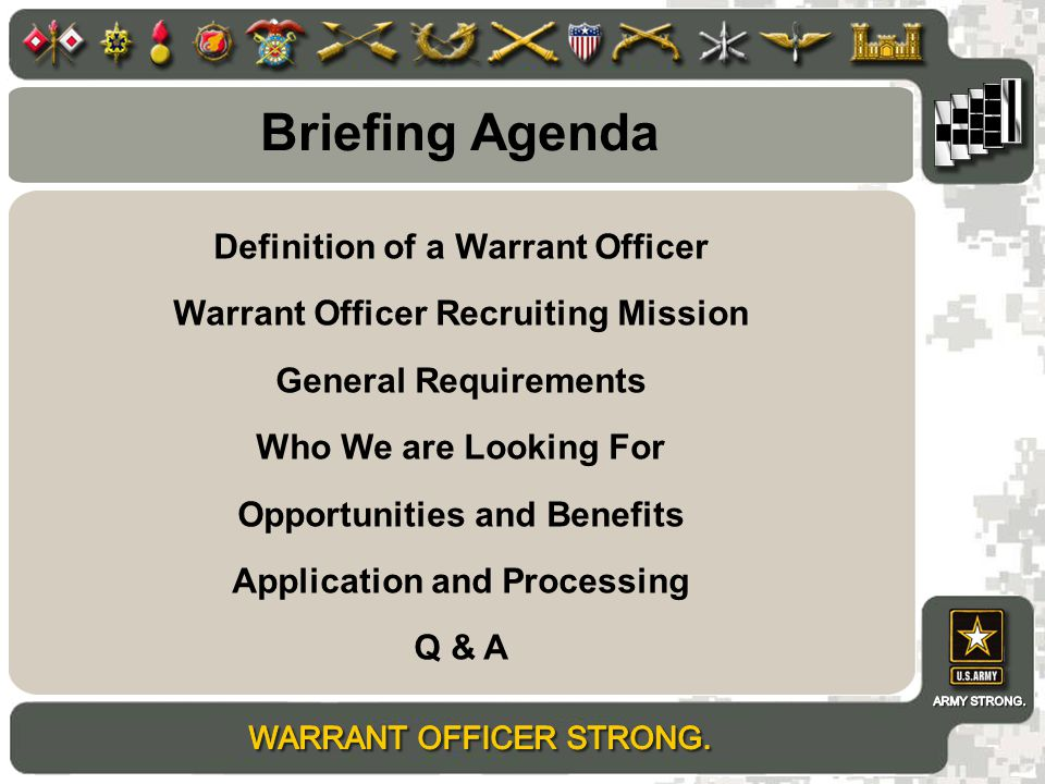 Definition of a Warrant Officer Warrant Officer Recruiting Mission General Requirements Who We are Looking For Opportunities and Benefits Application and Processing Q & A Briefing Agenda