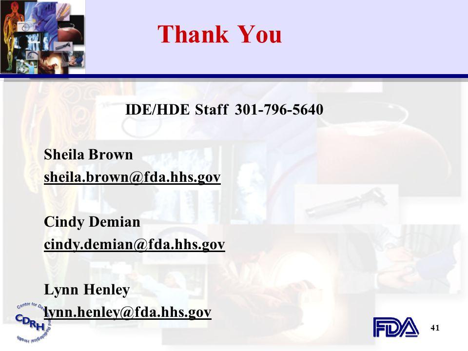 41 Thank You IDE/HDE Staff 301-796-5640 Sheila Brown sheila.brown@fda.hhs.gov Cindy Demian cindy.demian@fda.hhs.gov Lynn Henley lynn.henley@fda.hhs.go