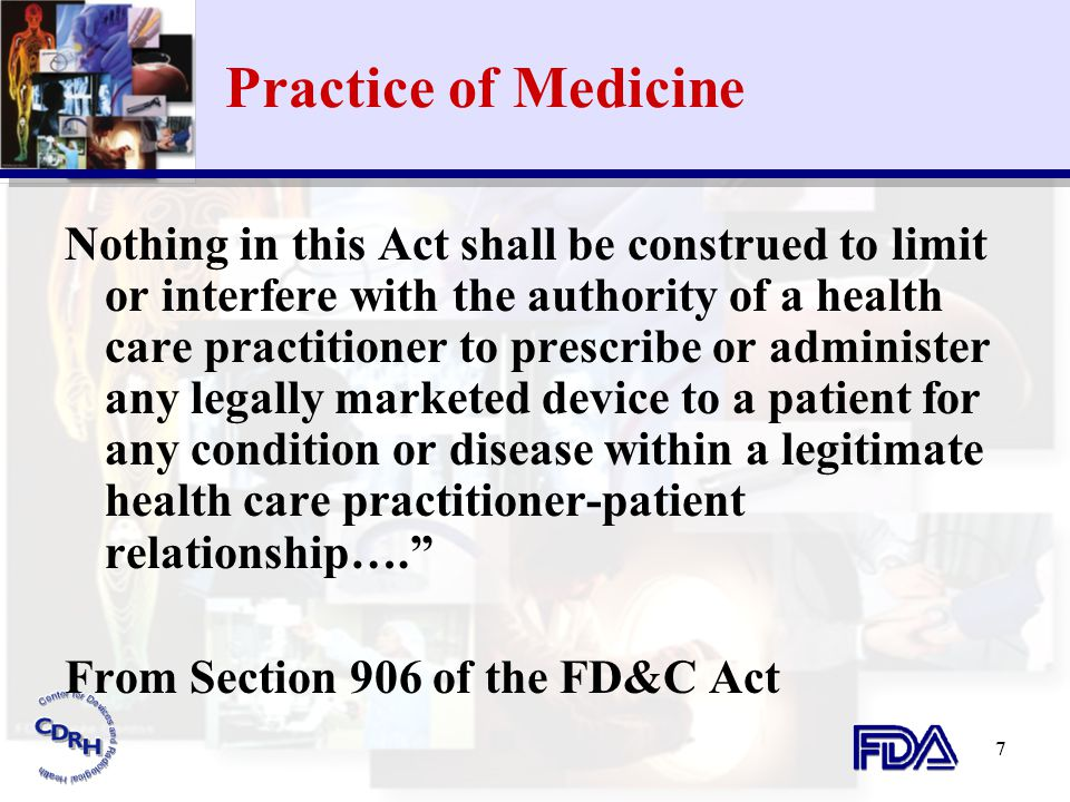 7 Practice of Medicine Nothing in this Act shall be construed to limit or interfere with the authority of a health care practitioner to prescribe or a