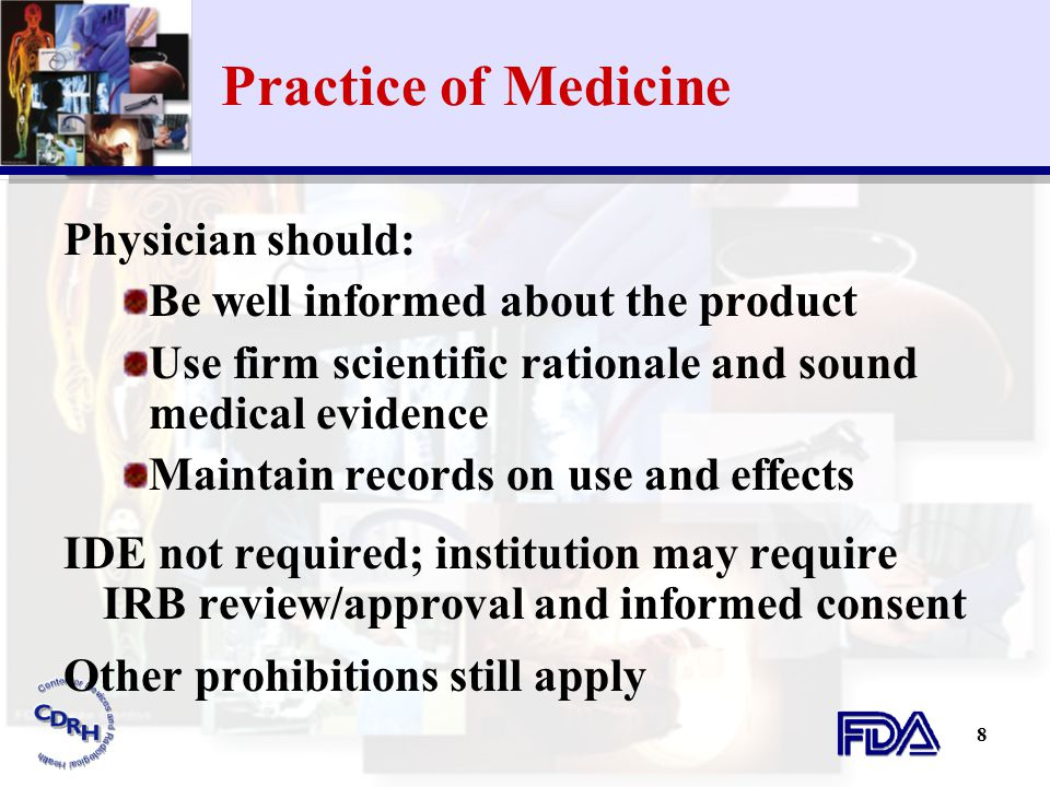 8 Practice of Medicine Physician should: Be well informed about the product Use firm scientific rationale and sound medical evidence Maintain records