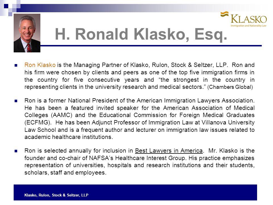 Klasko, Rulon, Stock & Seltzer, LLP Ron Klasko is the Managing Partner of Klasko, Rulon, Stock & Seltzer, LLP.
