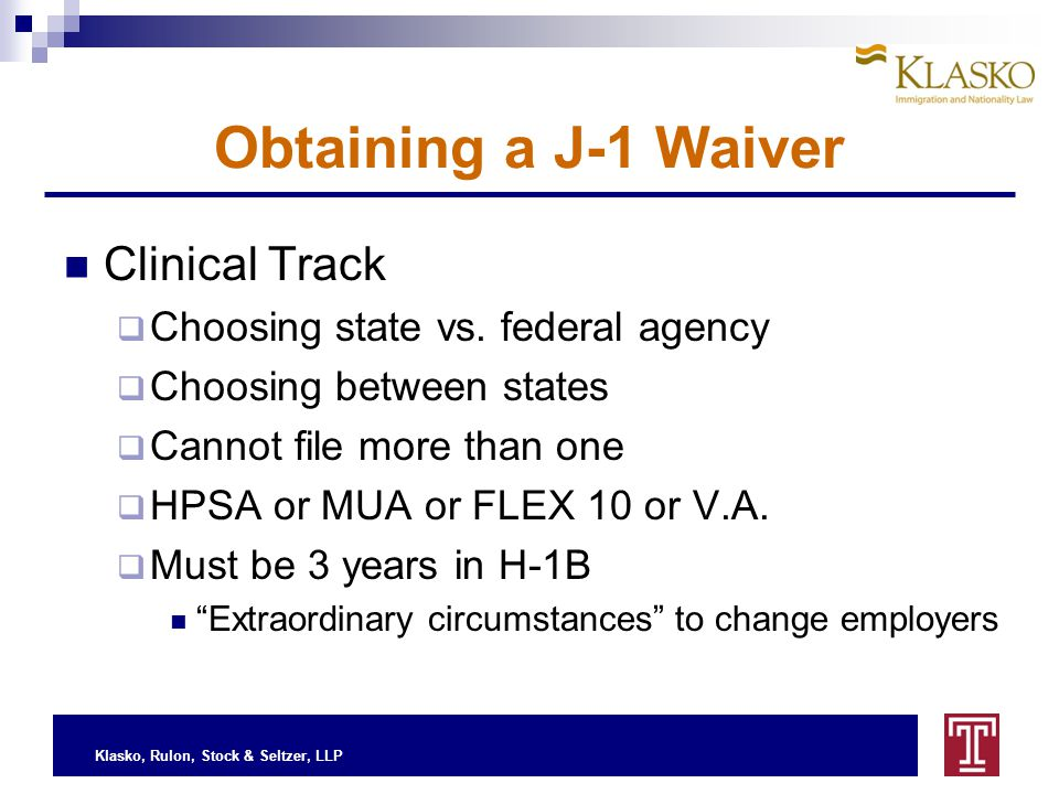 Klasko, Rulon, Stock & Seltzer, LLP Obtaining a J-1 Waiver Clinical Track  Choosing state vs.