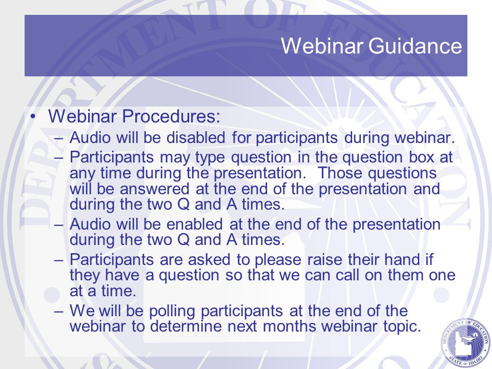 Webinar Guidance Webinar Procedures: –Audio will be disabled for participants during webinar. –Participants may type question in the question box at a