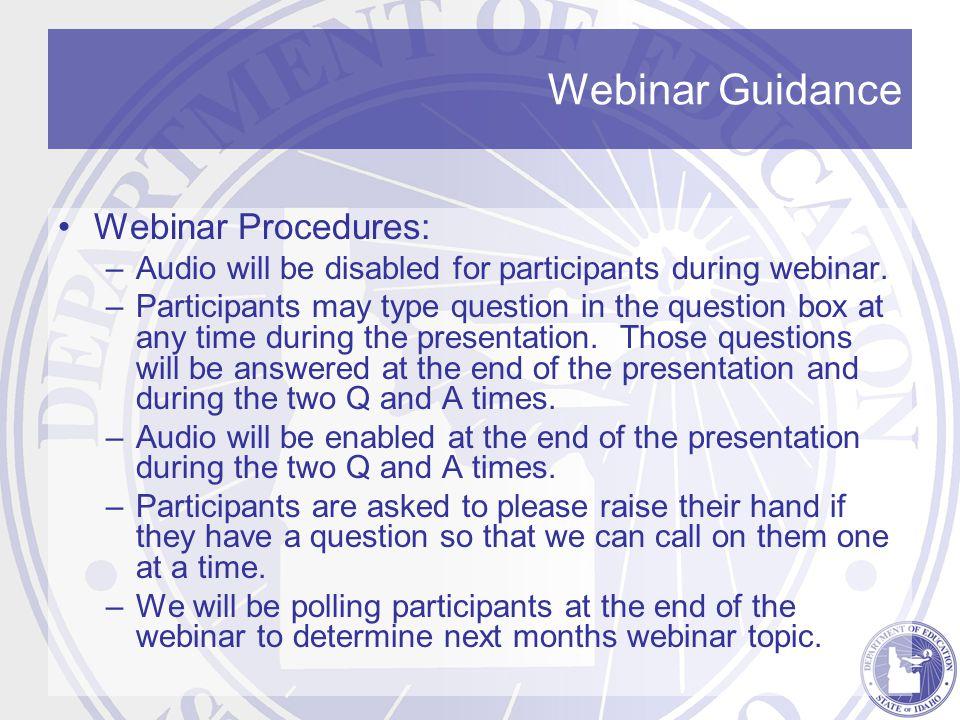 Webinar Guidance Webinar Procedures: –Audio will be disabled for participants during webinar.