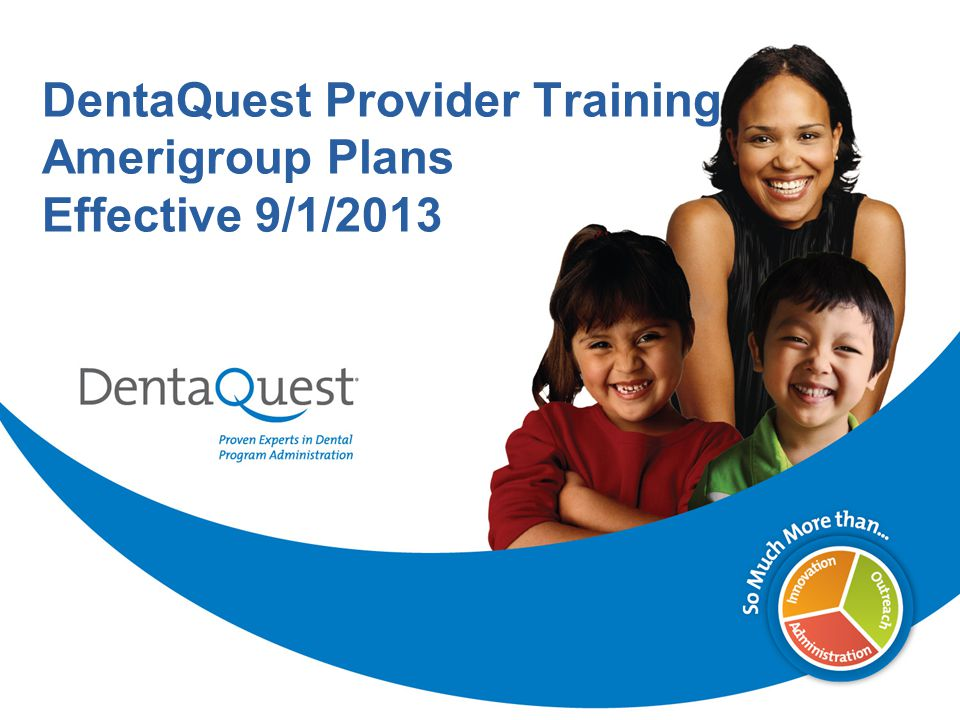 DentaQuest Provider Training Amerigroup Plans Effective 9/1/2013