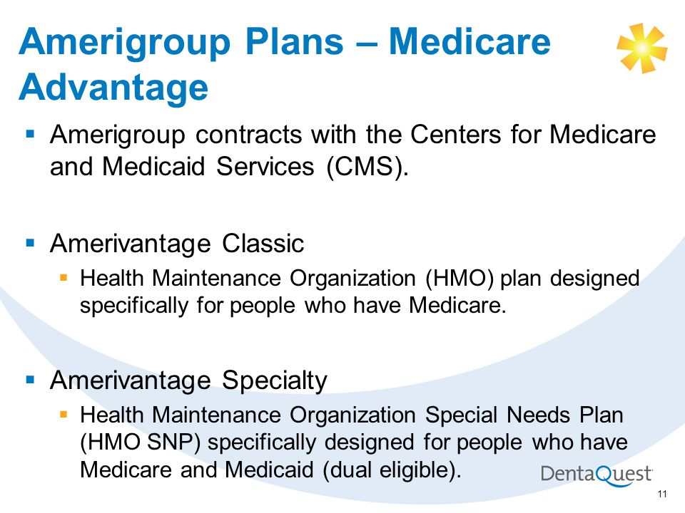 Amerigroup Plans – Medicare Advantage  Amerigroup contracts with the Centers for Medicare and Medicaid Services (CMS).