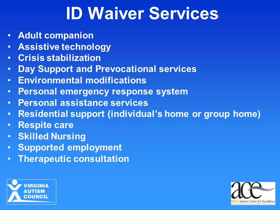 ID Waiver Services Adult companion Assistive technology Crisis stabilization Day Support and Prevocational services Environmental modifications Person