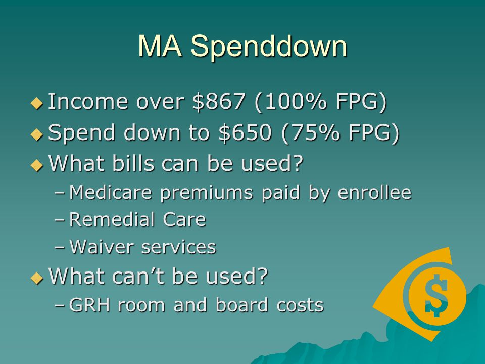 MA Spenddown  Income over $867 (100% FPG)  Spend down to $650 (75% FPG)  What bills can be used.