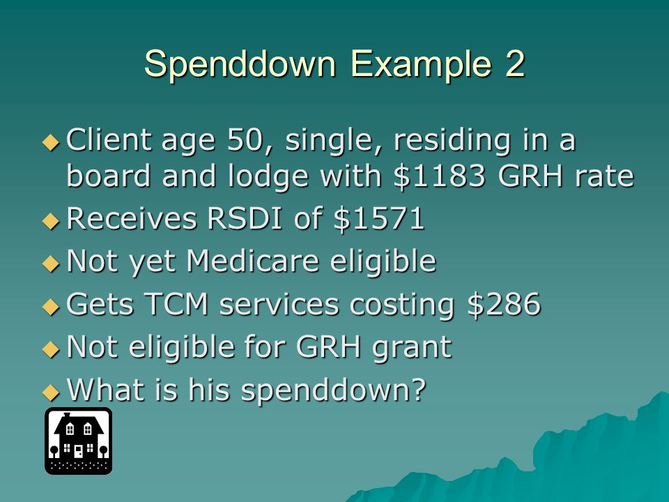 Example 2 Calculation  Income exceeds $867  $1571 - $650 = $921 spenddown  Can he meet his spenddown.