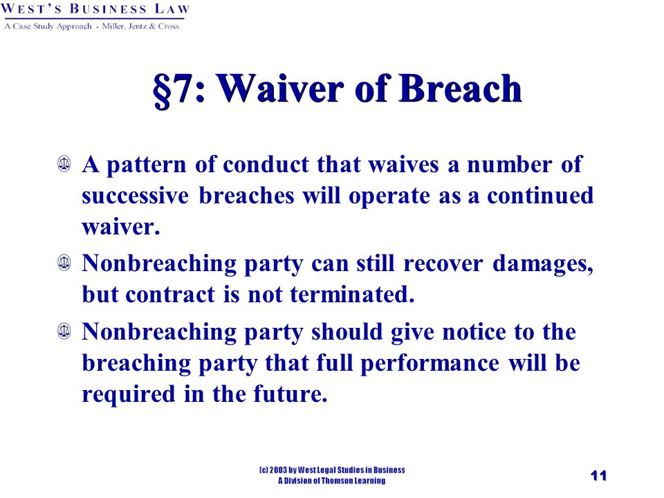 11 §7: Waiver of Breach A pattern of conduct that waives a number of successive breaches will operate as a continued waiver.