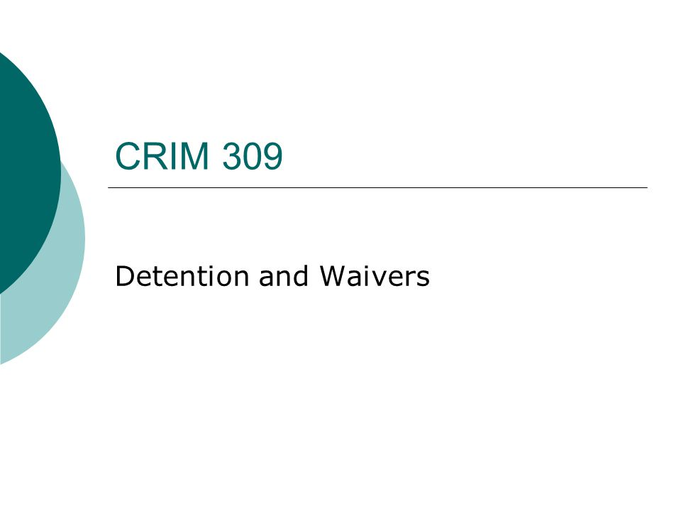 CRIM 309 Detention and Waivers