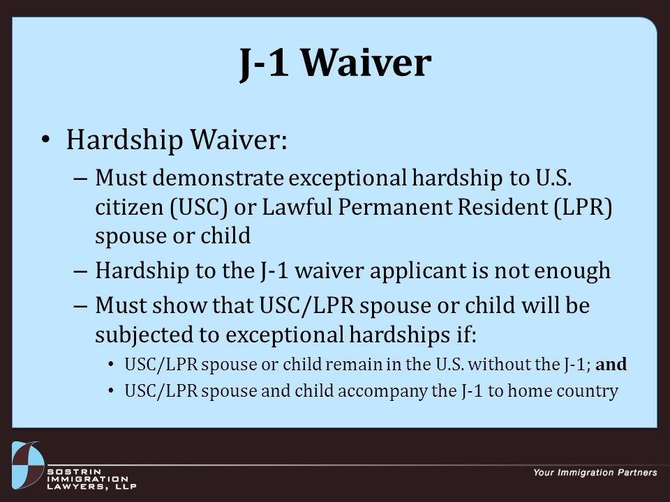 J-1 Waiver Hardship Waiver: – Must demonstrate exceptional hardship to U.S.