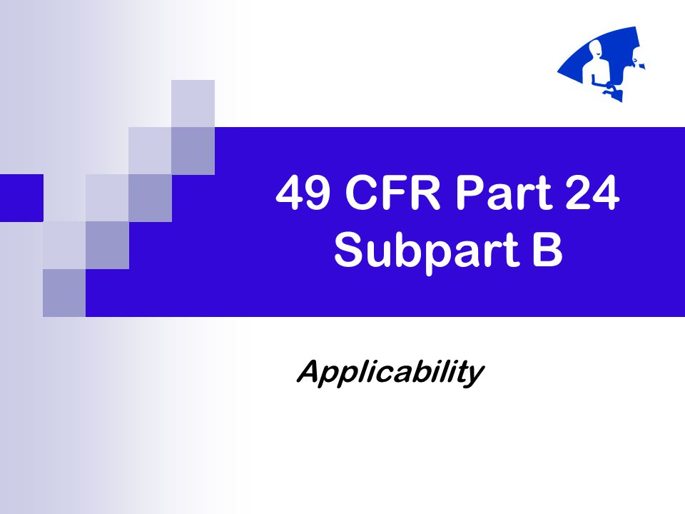 49 CFR Part 24 Subpart B Applicability