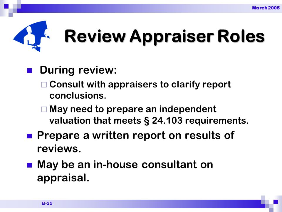 March 2005 B-25 Review Appraiser Roles During review:  Consult with appraisers to clarify report conclusions.