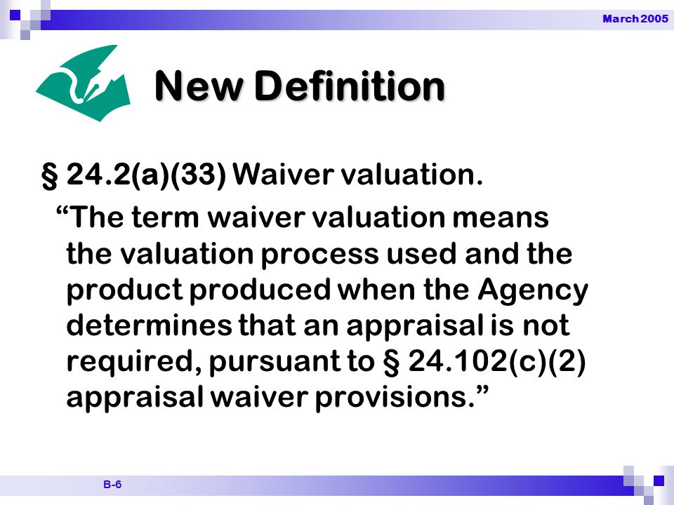 March 2005 B-6 New Definition § 24.2(a)(33) Waiver valuation.